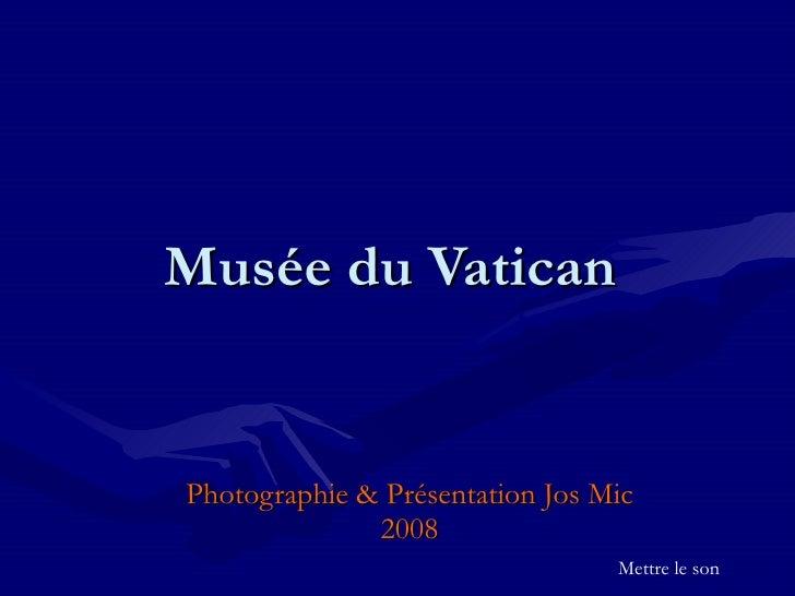 Musée  du Vatican  Photographie & Présentation Jos Mic 2008 Mettre le son