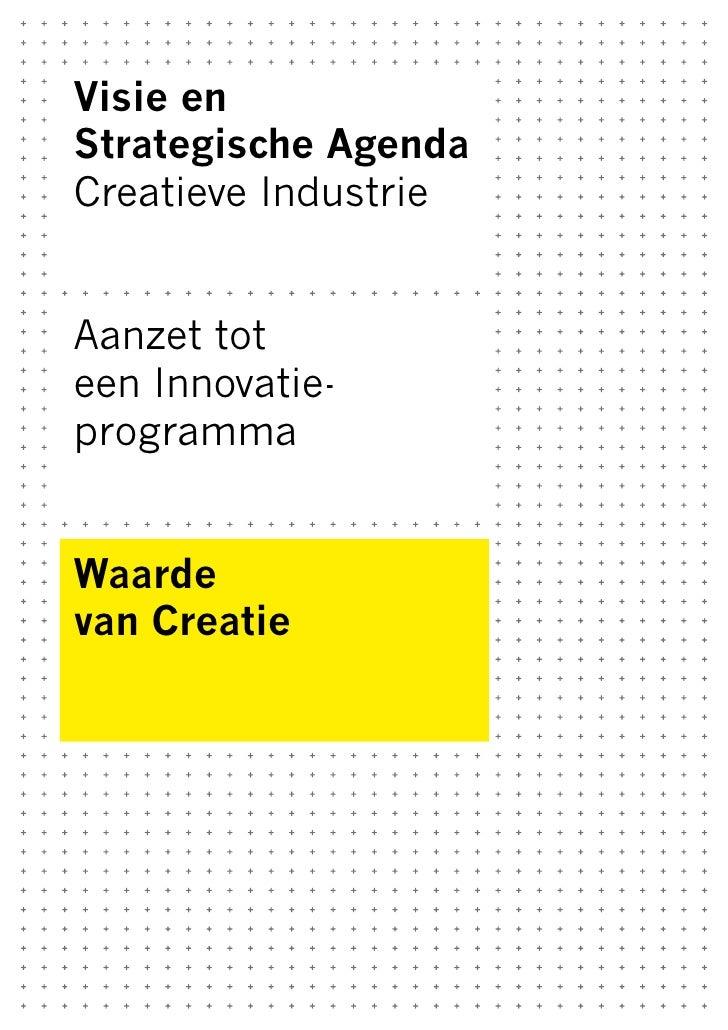 Visie en Strategische Agenda Creatieve Industrie   Aanzet tot een Innovatie- programma   Waarde van Creatie