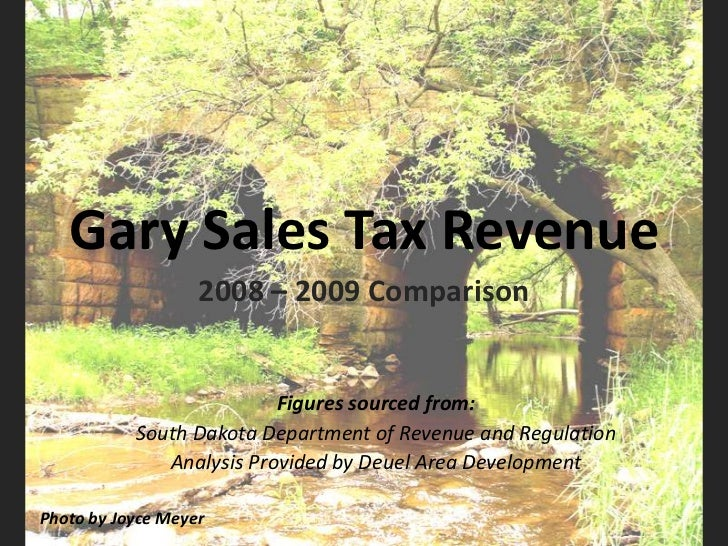 Gary Sales Tax Revenue<br />2008 – 2009 Comparison<br />Figures sourced from:<br />South Dakota Department of Revenue and ...