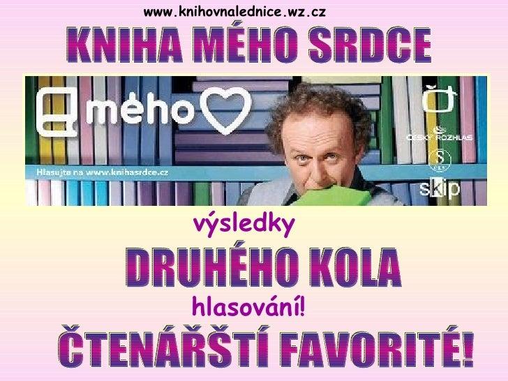 www.knihovnalednice.wz.cz   KNIHA MÉHO SRDCE hlasování!  ČTENÁŘŠTÍ FAVORITÉ! DRUHÉHO KOLA  výsledky