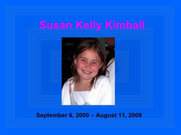 Susan Kelly Kimball September 6, 2000 – August 11, 2009