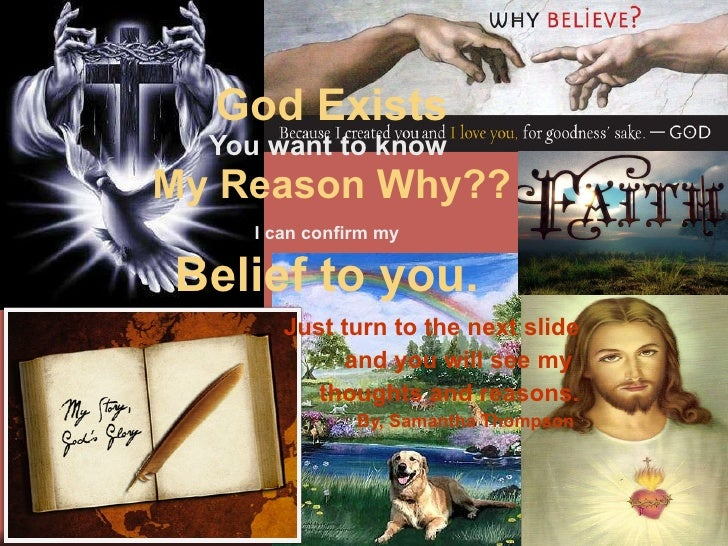 God Exists You want to know  My Reason Why?? I can confirm my   Belief to you.   Just turn to the next slide and you will ...