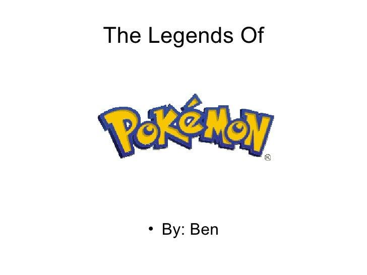 The Legends Of <ul><li>By: Ben </li></ul>
