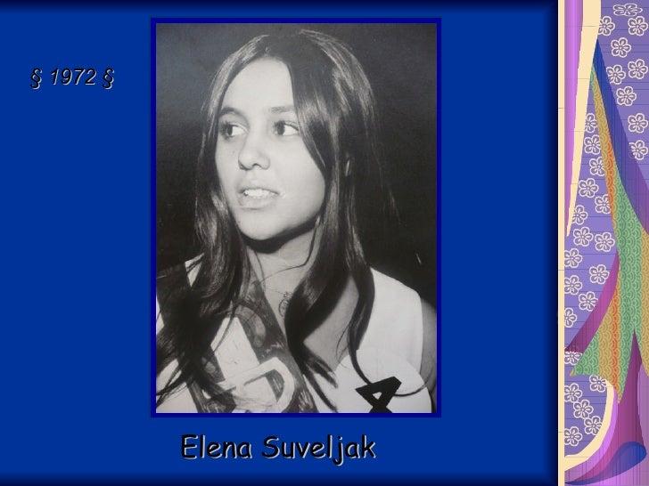 Elena Suveljak §  1972  §