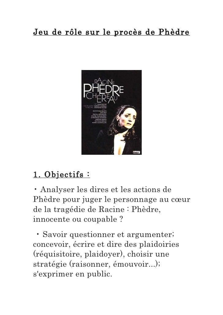 Jeu de rôle sur le procès de Phèdre     1. Objectifs : • Analyser les dires et les actions de Phèdre pour juger le personn...