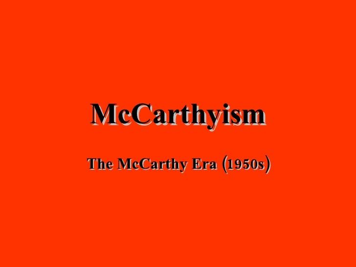 McCarthyism The McCarthy Era (1950s)
