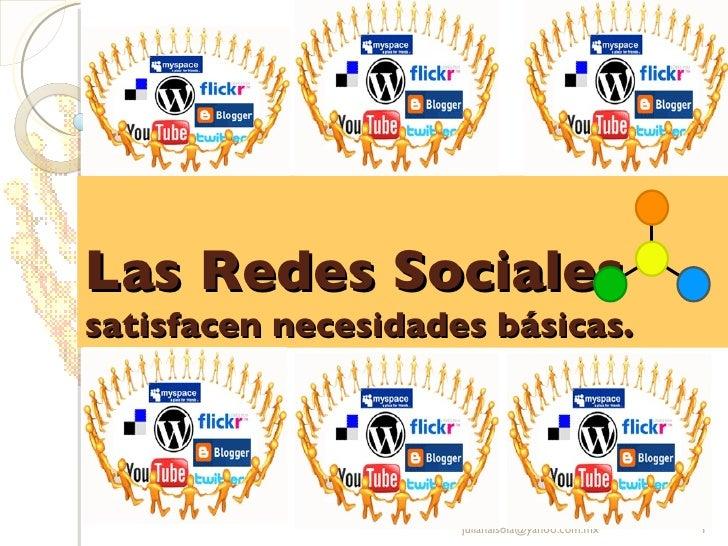 Las Redes Sociales satisfacen necesidades básicas. [email_address]