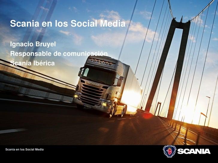 1        Scania en los Social Media     Ignacio Bruyel    Responsable de comunicación    Scania Ibérica     Scania en los ...