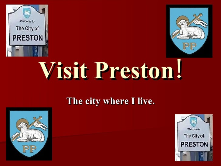 Visit Preston! The city where I live.