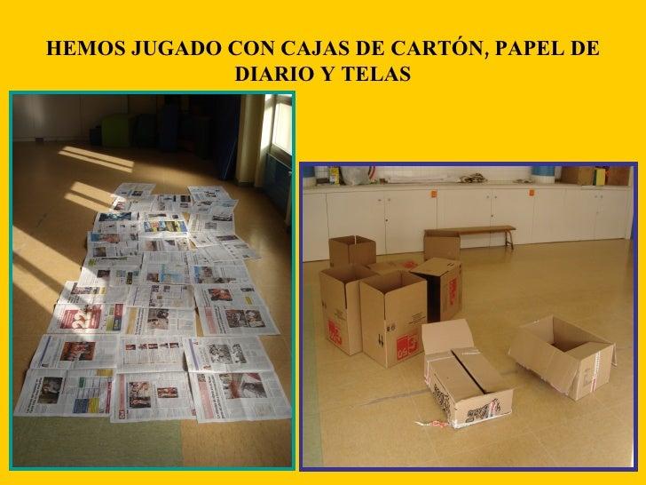 HEMOS JUGADO CON CAJAS DE CARTÓN, PAPEL DE DIARIO Y TELAS