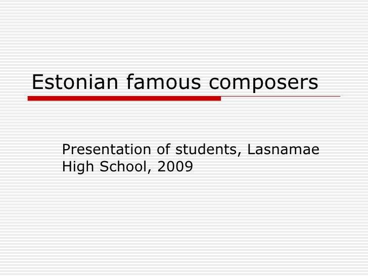 Estonian famous composers Presentation of students, Lasnamae High School, 2009