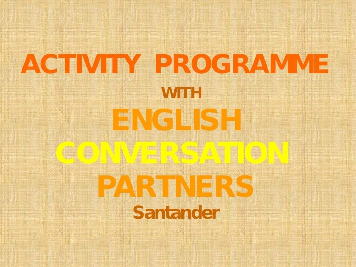 ACTIVITY  PROGRAMME   WITH ENGLISH CONVERSATION  PARTNERS Santander