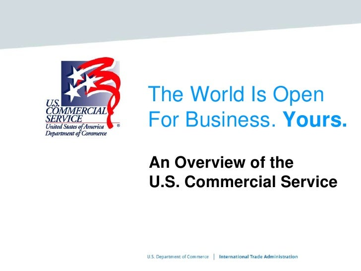 The World Is Open For Business. Yours.<br />An Overview of the U.S. Commercial Service<br />