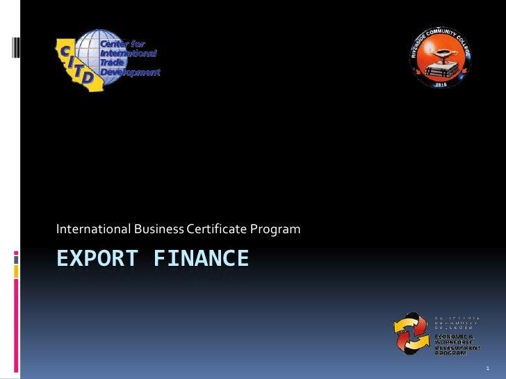 Export Finance<br />International Business Certificate Program<br />1<br />