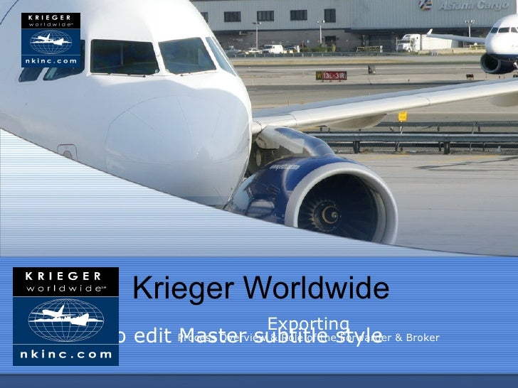 Krieger Worldwide                                 Exporting Click to edit Process Overview & Role of thestyle & Broker    ...