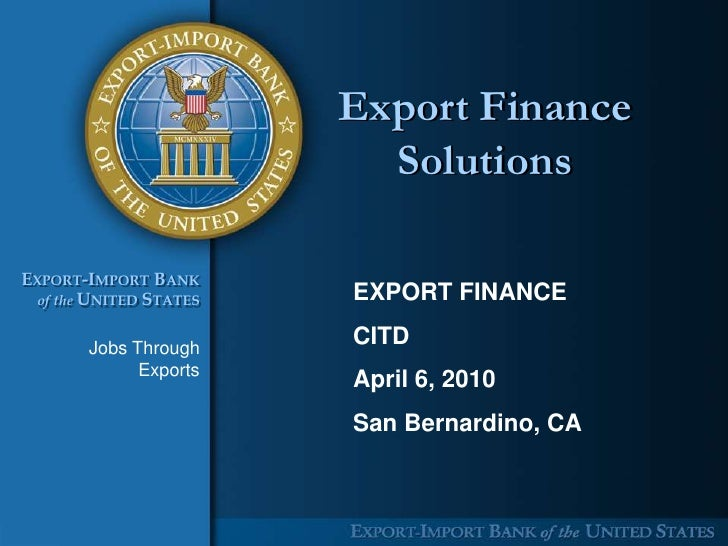 Export Finance                           Solutions  EXPORT-IMPORT BANK  of the UNITED STATES   EXPORT FINANCE         Jobs...
