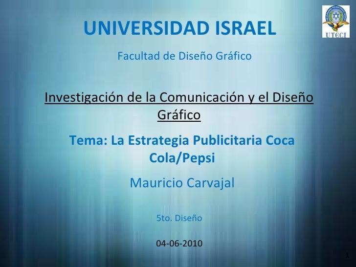 UNIVERSIDAD ISRAEL Investigación de la Comunicación y el Diseño Gráfico Mauricio Carvajal 04-06-2010 1 Facultad de Diseño ...