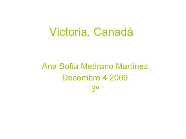 Victoria, Canadá   Ana Sofía Medrano Martínez Decembre 4 2009 3ª