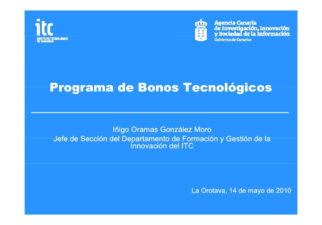 Programa de Bonos Tecnológicos                    Iñigo Oramas González Moro Jefe de Sección del Departamento de Formación...