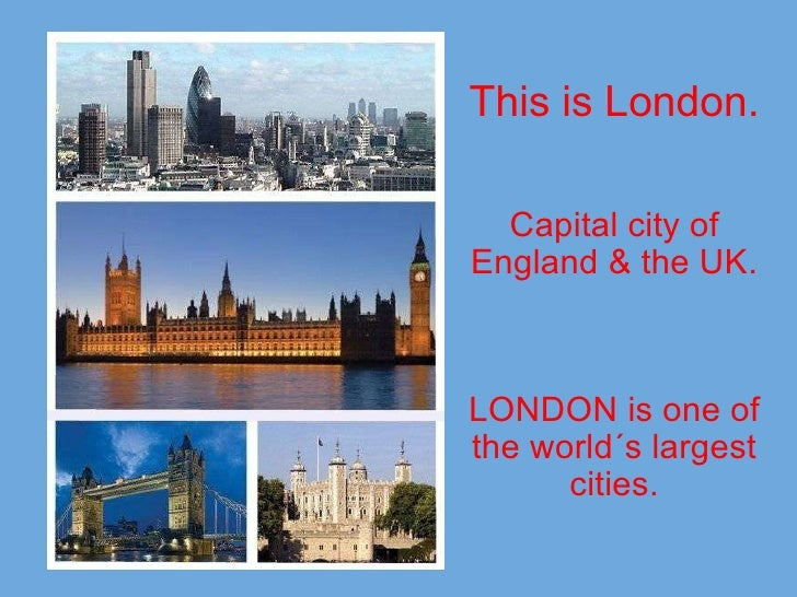 This is London.     Capital city of England & the UK.       LONDON is one of the world´s largest cities.