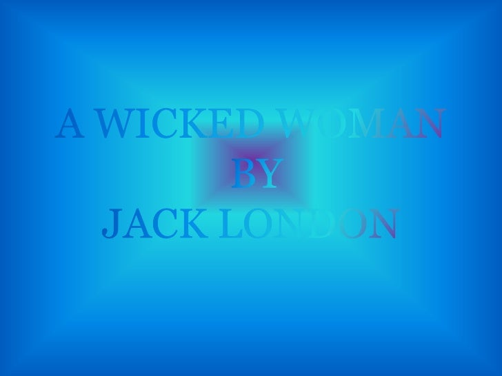 A WICKED WOMAN BY JACK LONDON<br />