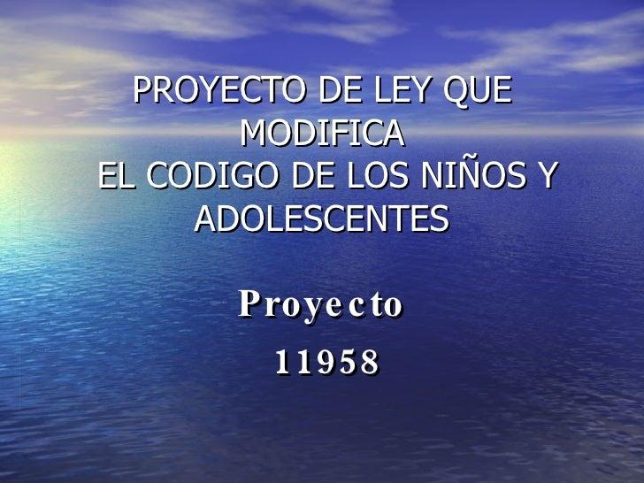 PROYECTO DE LEY QUE MODIFICA  EL CODIGO DE LOS NIÑOS Y ADOLESCENTES Proyecto 11958