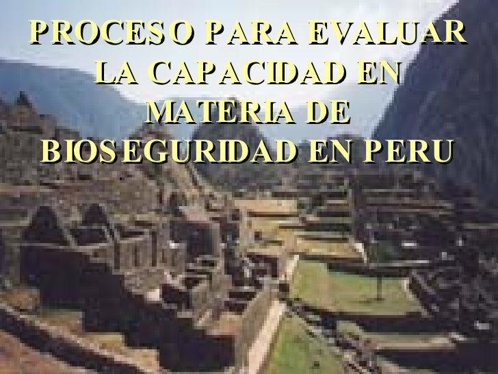 PROCESO PARA EVALUAR LA CAPACIDAD EN MATERIA DE BIOSEGURIDAD EN PERU