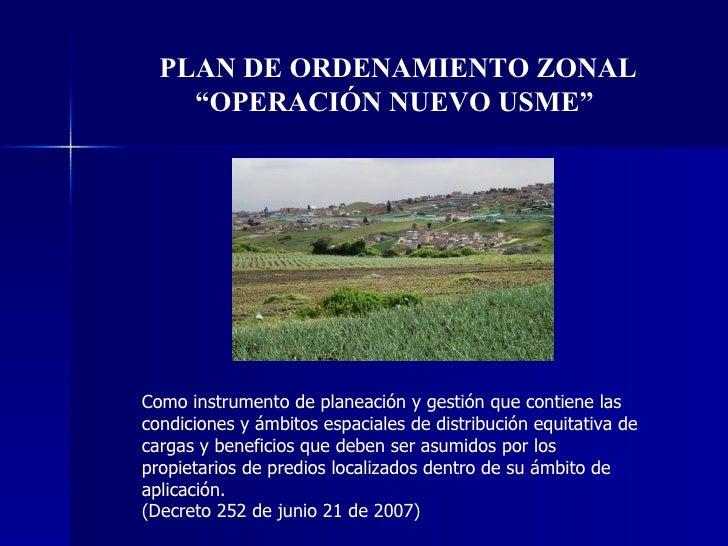 """PLAN DE ORDENAMIENTO ZONAL """" OPERACIÓN NUEVO USME""""  Como instrumento de planeación y gestión que contiene las condiciones ..."""
