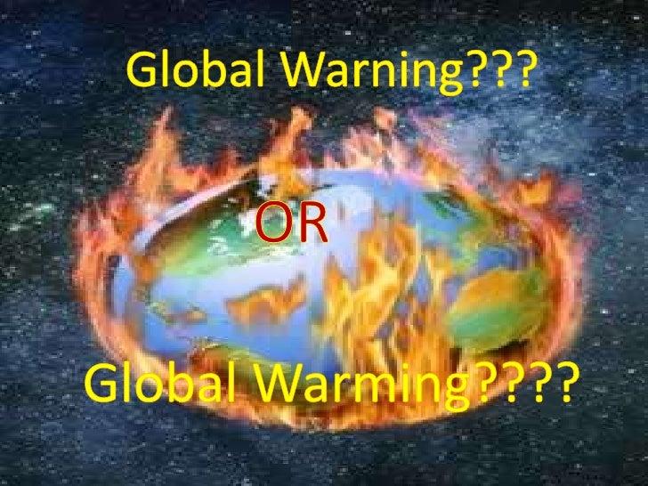 Global Warning or Global Warming?