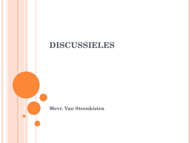 DISCUSSIELES Mevr. Van Steenkisten