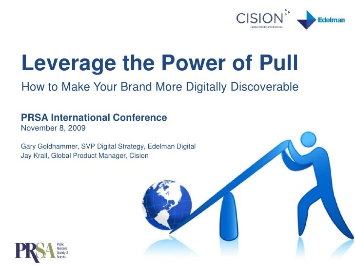 Leverage the Power of Pull <br />How to Make Your Brand More Digitally Discoverable<br />PRSA International ConferenceNove...