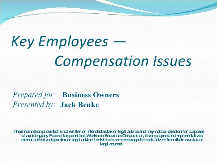 Key Employees —  Compensation Issues <ul><li>Prepared for:  Business Owners </li></ul><ul><li>Presented by:  Jack Benke </...