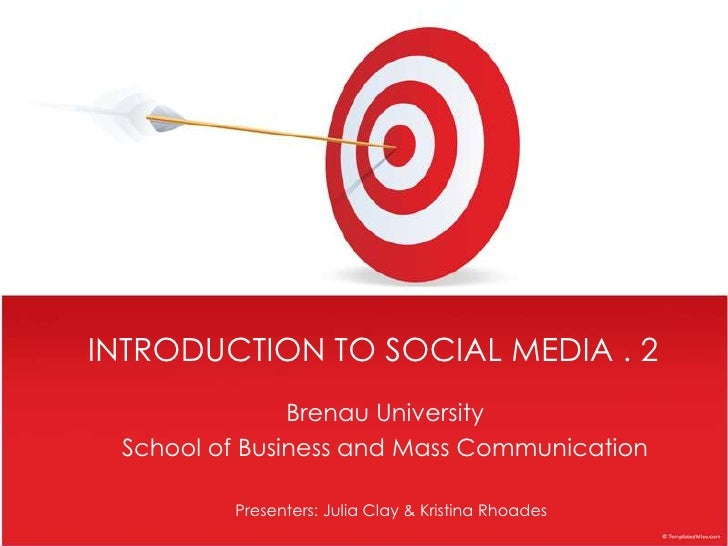 INTRODUCTION TO SOCIAL MEDIA . 2<br />Brenau University<br />School of Business and Mass Communication<br />Presenters: Ju...