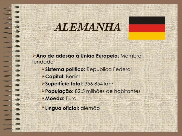 ALEMANHA  Ano de adesão à União Europeia: Membro fundador    Sistema político: República Federal    Capital: Berlim    ...