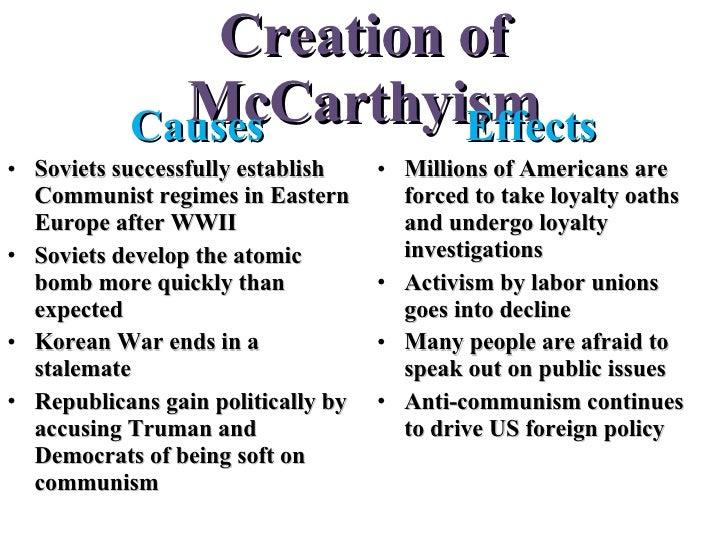 Creation of McCarthyism <ul><li>Causes </li></ul><ul><li>Soviets successfully establish Communist regimes in Eastern Europ...