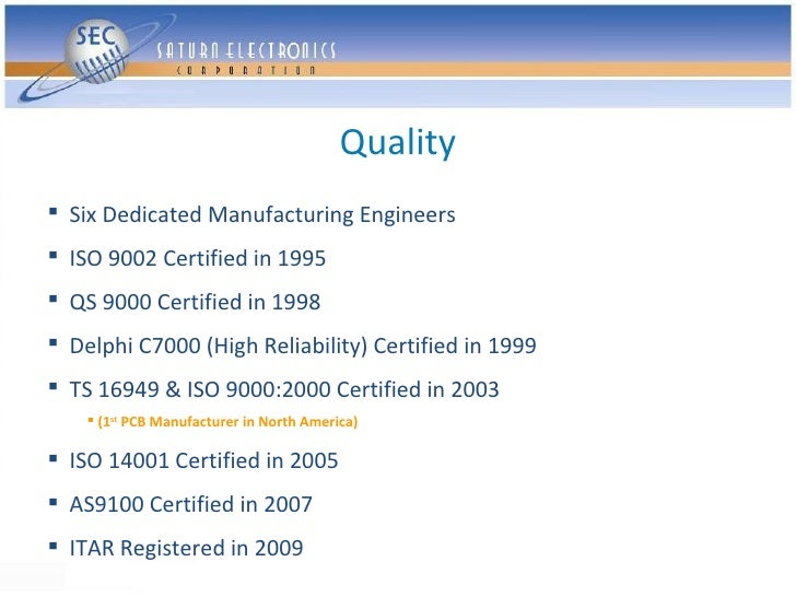 Quality  Six Dedicated Manufacturing Engineers  ISO 9002 Certified in 1995  QS 9000 Certified in 1998  Delphi C7000 (H...