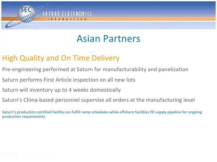 Asian Partners High Quality and On Time Delivery Pre-engineering performed at Saturn for manufacturability and panelizatio...