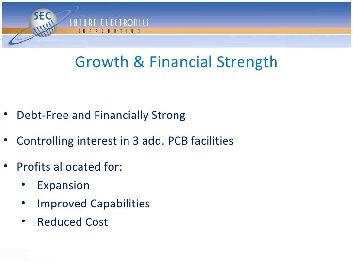 Growth & Financial Strength  • Debt-Free and Financially Strong  • Controlling interest in 3 add. PCB facilities  • Profit...