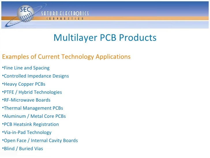 Multilayer PCB Products Examples of Current Technology Applications •Fine Line and Spacing •Controlled Impedance Designs •...