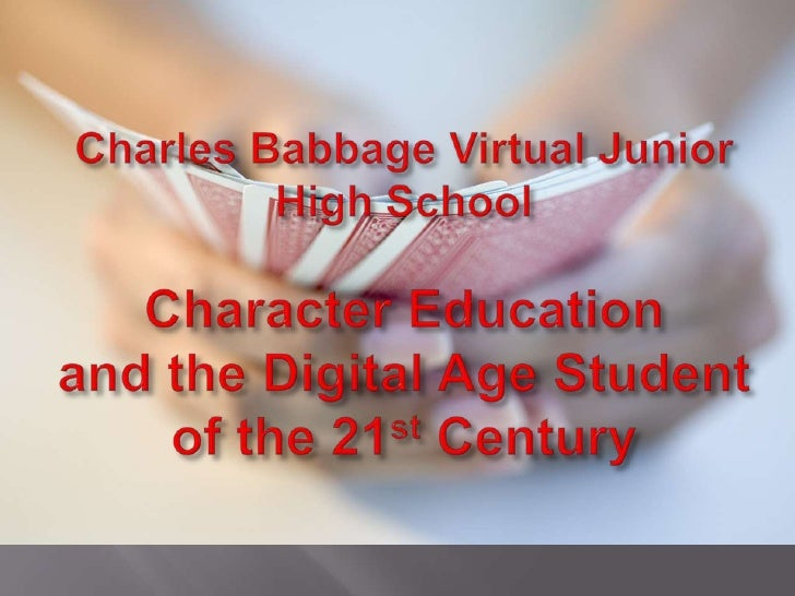 Charles Babbage Virtual Junior High SchoolCharacter Educationand the Digital Age Studentof the 21st Century+<br />