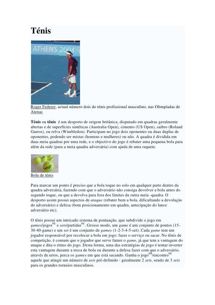 Ténis     Roger Federer, actual número dois do ténis profissional masculino, nas Olimpíadas de Atenas  Ténis ou tênis é um...