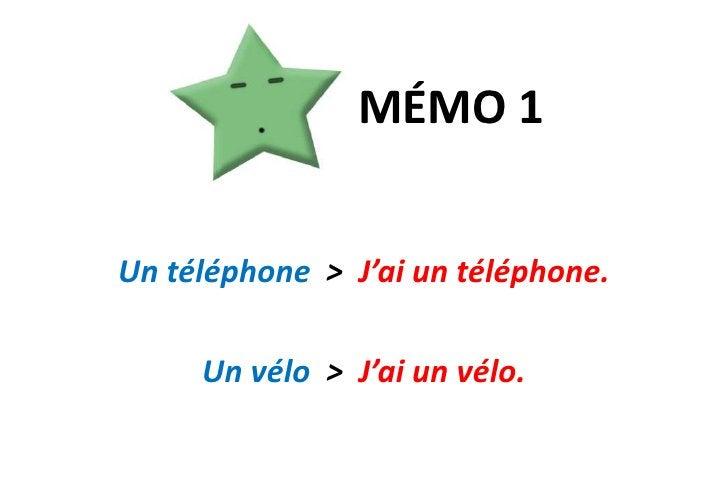 MÉMO 1<br />Un téléphone  &gt;  J'ai un téléphone.<br />Un vélo  &gt;  J'ai un vélo.<br />