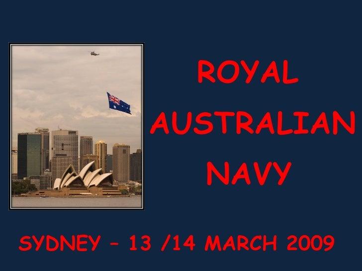 ROYAL AUSTRALIAN NAVY SYDNEY – 13 /14 MARCH 2009