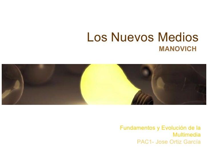 Los Nuevos Medios MANOVICH Fundamentos y Evolución de la Multimedia PAC1- Jose Ortiz García