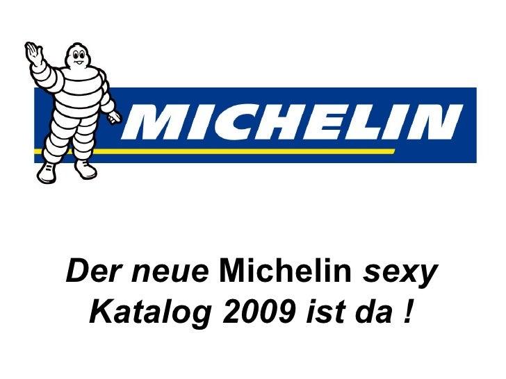 Der neue  Michelin  sexy Katalog 2009 ist da !