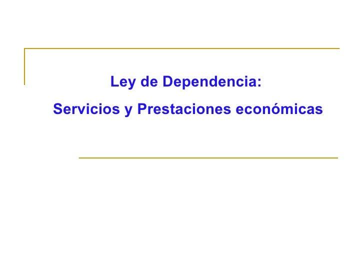 Ley de Dependencia:   Servicios y Prestaciones económicas
