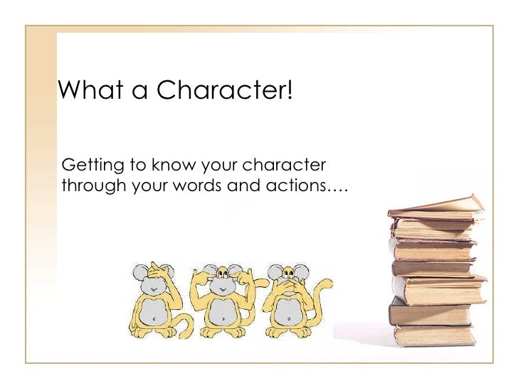 What a Character! Getting to know your character through your words and actions….
