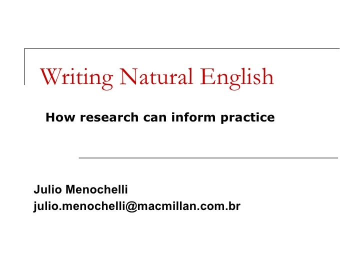 Writing Natural English Julio Menochelli  [email_address] How research can inform practice