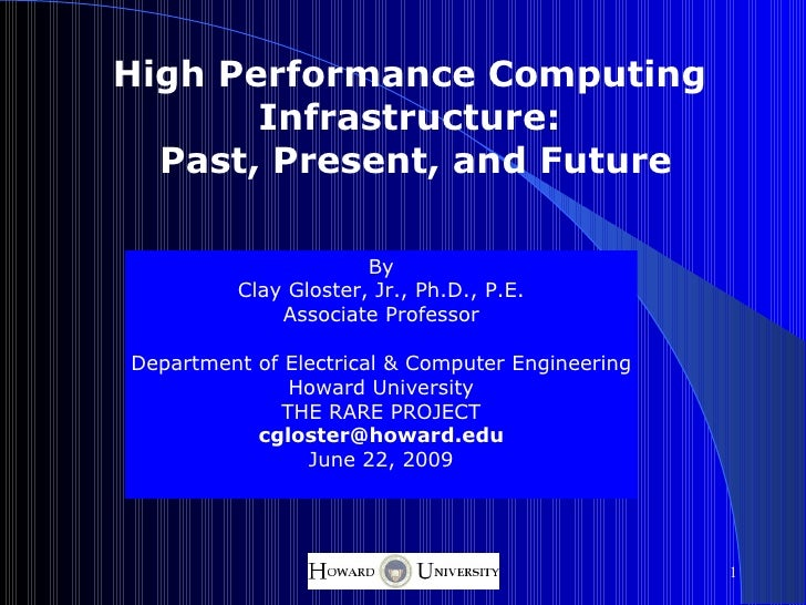 High Performance Computing        Infrastructure:   Past, Present, and Future                         By           Clay Gl...