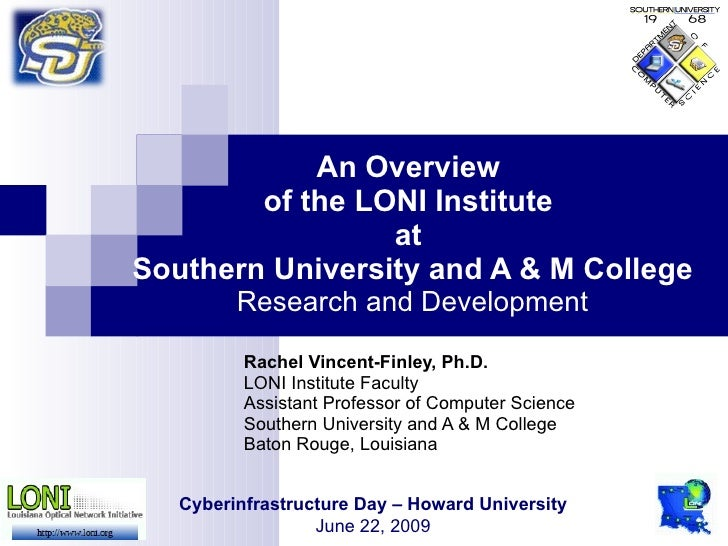 An Overview         of the LONI Institute                  at Southern University and A & M College          Research and ...